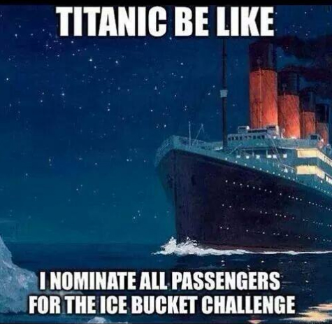 (Spoken by the Titanic:) I nominate all my passengers for the Ice Bucket Challenge!